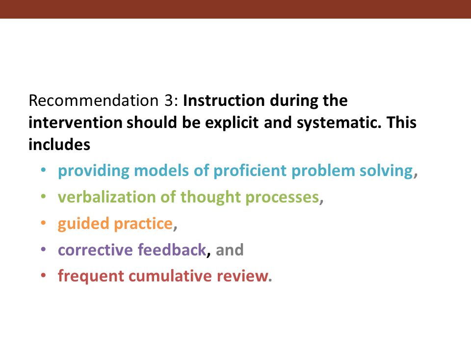 Recommendation 3: Instruction during the intervention should be explicit and systematic. This includes providing models of proficient problem solving,