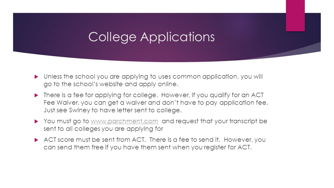 College Applications  Unless the school you are applying to uses common application, you will go to the school's website and apply online.