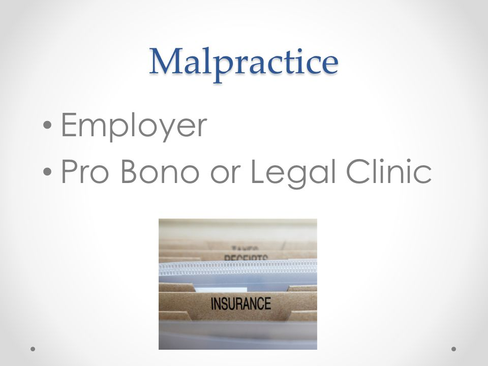 Malpractice Employer Pro Bono or Legal Clinic