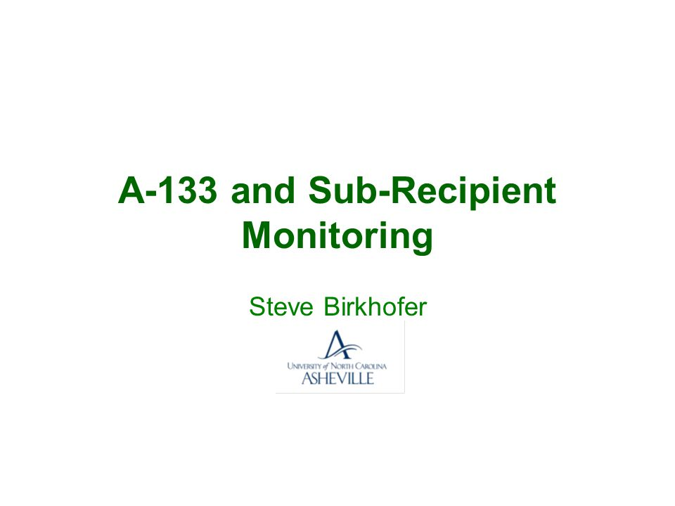 A-133 and Sub-Recipient Monitoring Steve Birkhofer