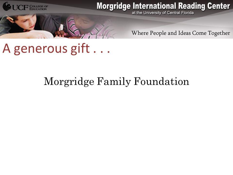 Morgridge Family Foundation A generous gift...