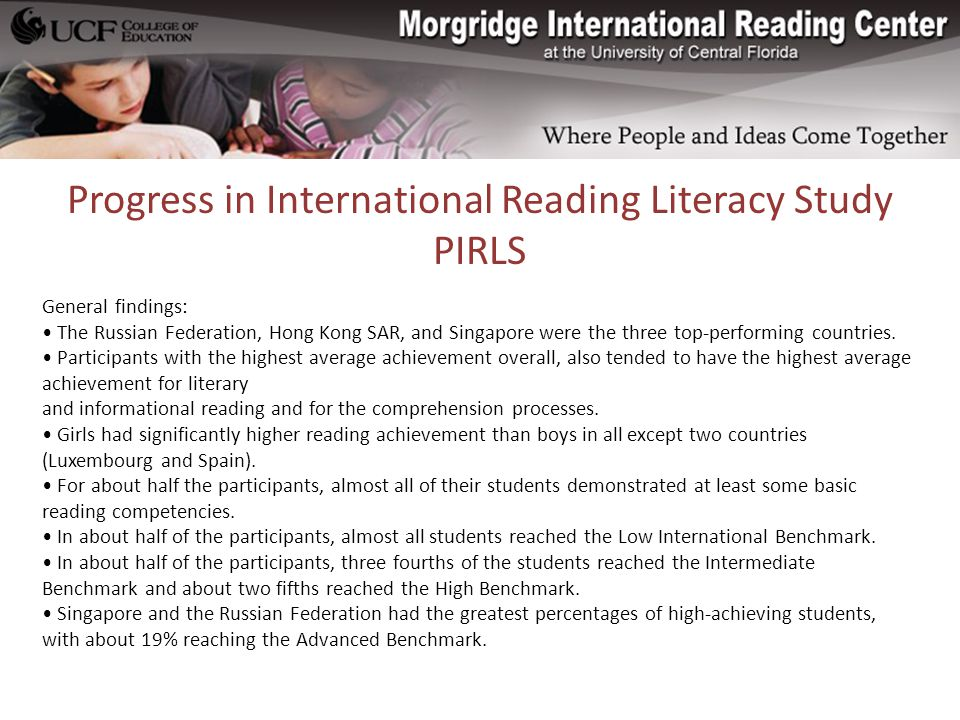 Progress in International Reading Literacy Study PIRLS General findings: The Russian Federation, Hong Kong SAR, and Singapore were the three top-performing countries.