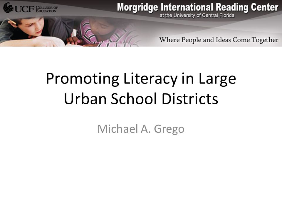 Promoting Literacy in Large Urban School Districts Michael A. Grego