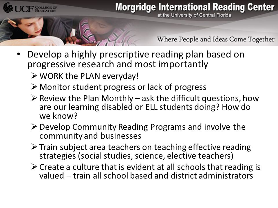 Develop a highly prescriptive reading plan based on progressive research and most importantly  WORK the PLAN everyday.