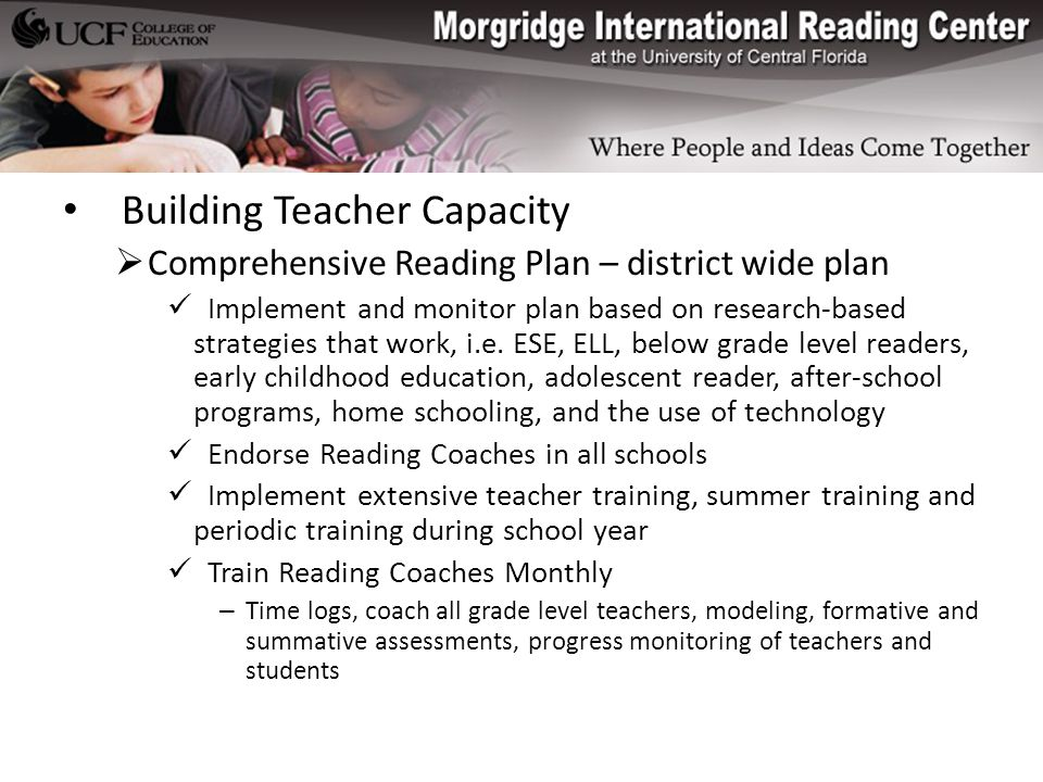 c Building Teacher Capacity  Comprehensive Reading Plan – district wide plan Implement and monitor plan based on research-based strategies that work, i.e.