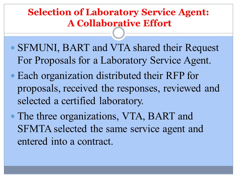 Selection of Laboratory Service Agent: A Collaborative Effort SFMUNI, BART and VTA shared their Request For Proposals for a Laboratory Service Agent.