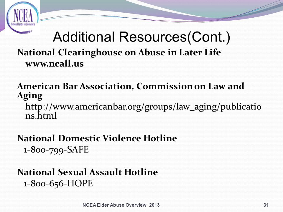 Additional Resources(Cont.) National Clearinghouse on Abuse in Later Life www.ncall.us American Bar Association, Commission on Law and Aging http://www.americanbar.org/groups/law_aging/publicatio ns.html National Domestic Violence Hotline 1-800-799-SAFE National Sexual Assault Hotline 1-800-656-HOPE 31NCEA Elder Abuse Overview 2013