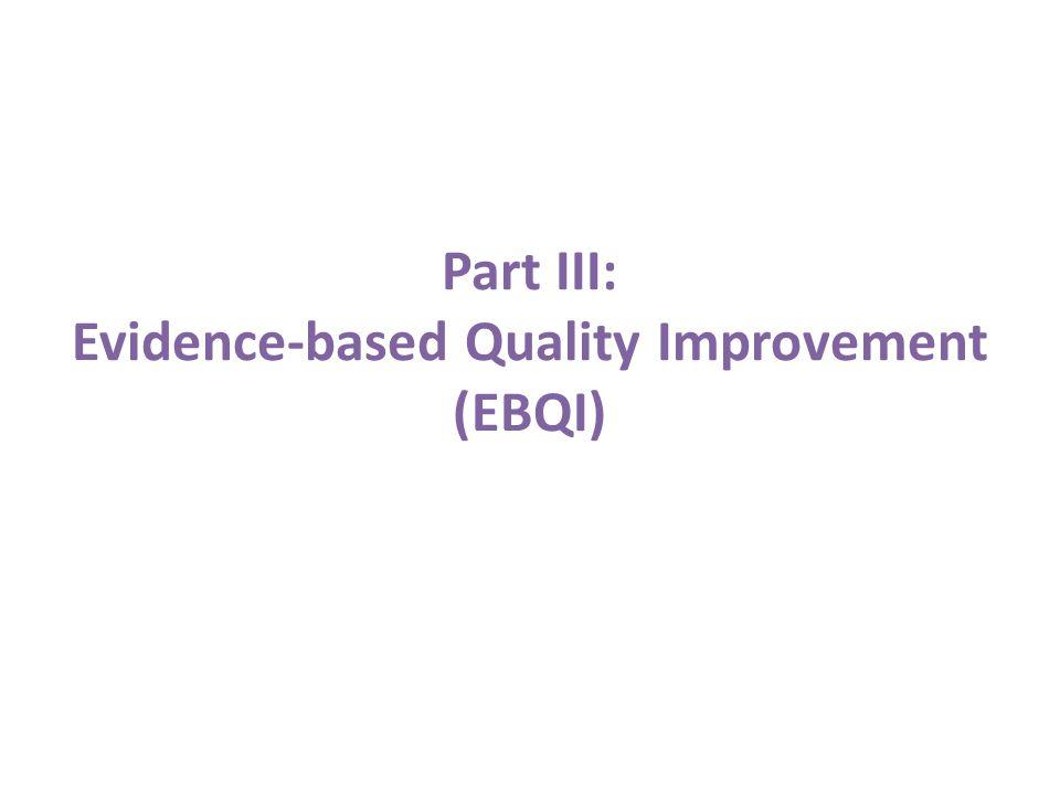 Part III: Evidence-based Quality Improvement (EBQI)