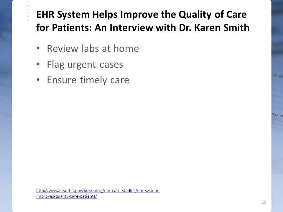 EHR System Helps Improve the Quality of Care for Patients: An Interview with Dr. Karen Smith Review labs at home Flag urgent cases Ensure timely care