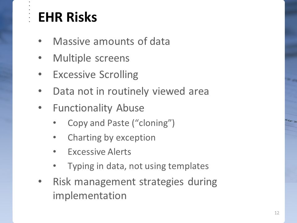 "EHR Risks Massive amounts of data Multiple screens Excessive Scrolling Data not in routinely viewed area Functionality Abuse Copy and Paste (""cloning"""
