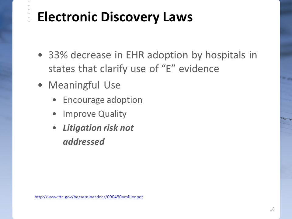 "Electronic Discovery Laws 33% decrease in EHR adoption by hospitals in states that clarify use of ""E"" evidence Meaningful Use Encourage adoption Impro"