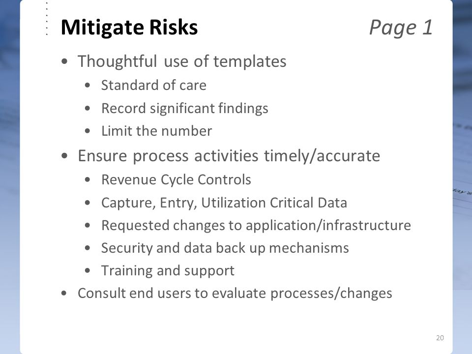Mitigate Risks Page 1 Thoughtful use of templates Standard of care Record significant findings Limit the number Ensure process activities timely/accur