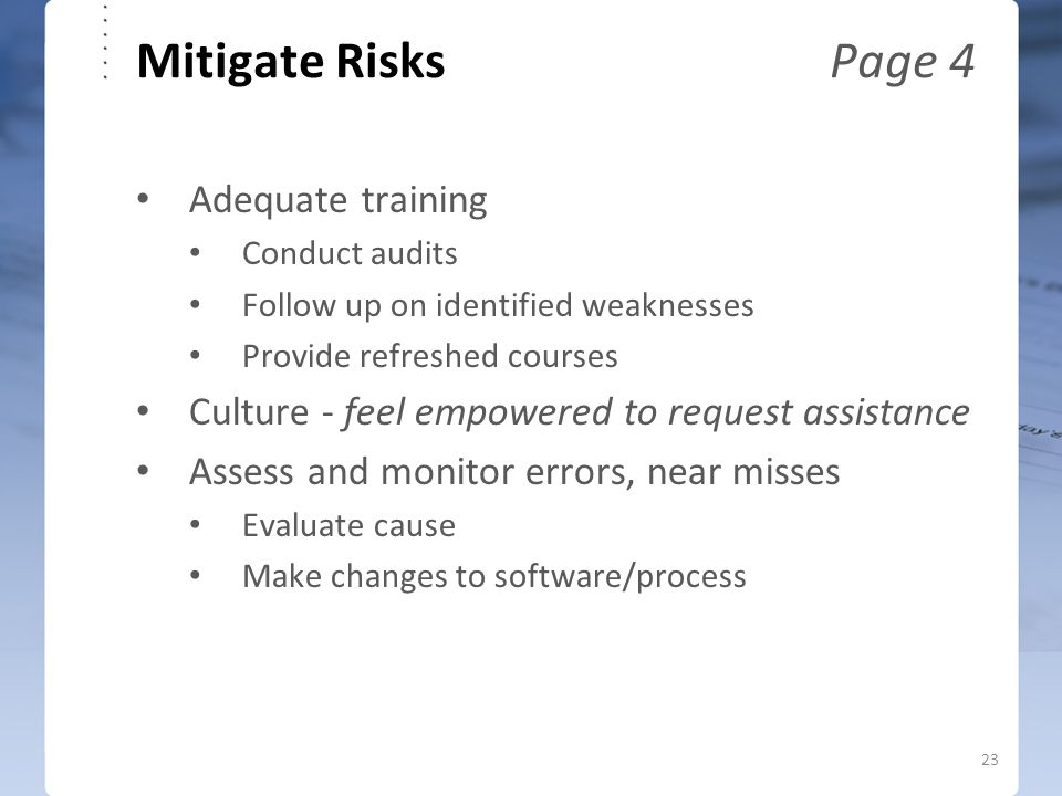 Mitigate Risks Page 4 Adequate training Conduct audits Follow up on identified weaknesses Provide refreshed courses Culture - feel empowered to reques