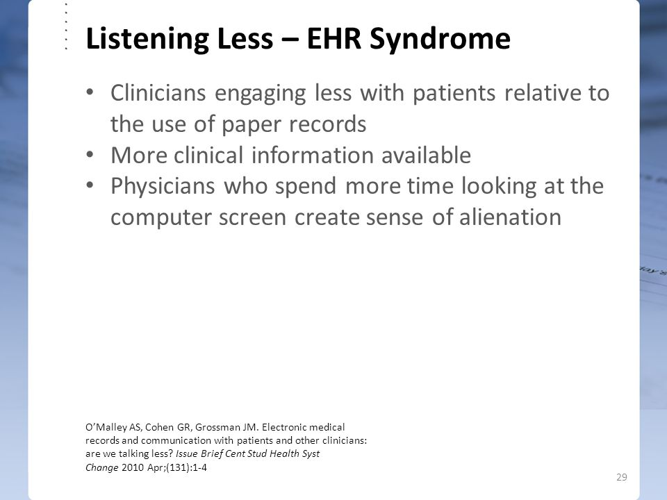 Listening Less – EHR Syndrome Clinicians engaging less with patients relative to the use of paper records More clinical information available Physicia