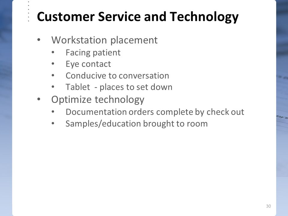 Customer Service and Technology Workstation placement Facing patient Eye contact Conducive to conversation Tablet - places to set down Optimize techno