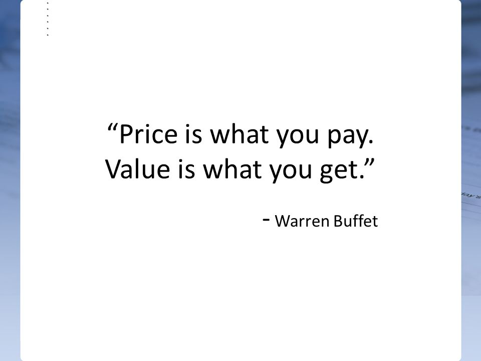 """Price is what you pay. Value is what you get."" - Warren Buffet"
