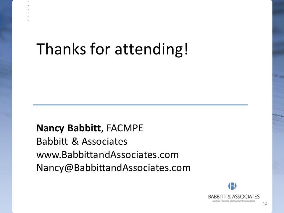 Nancy Babbitt, FACMPE Babbitt & Associates www.BabbittandAssociates.com Nancy@BabbittandAssociates.com Thanks for attending.