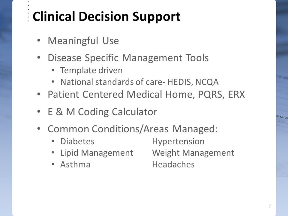 Clinical Decision Support Meaningful Use Disease Specific Management Tools Template driven National standards of care- HEDIS, NCQA Patient Centered Me