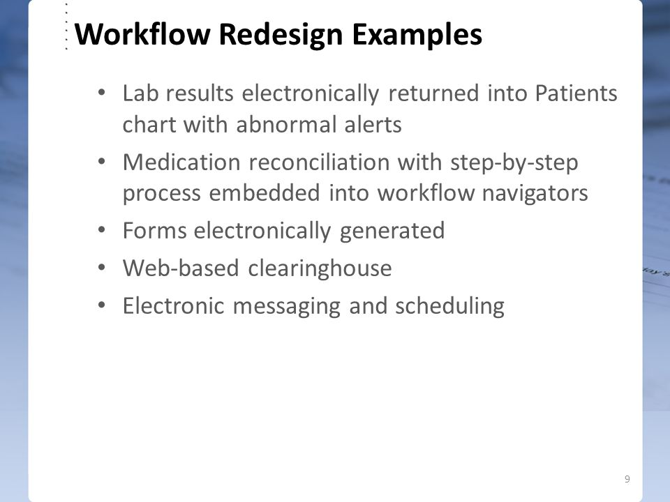 Workflow Redesign Examples Lab results electronically returned into Patients chart with abnormal alerts Medication reconciliation with step-by-step pr