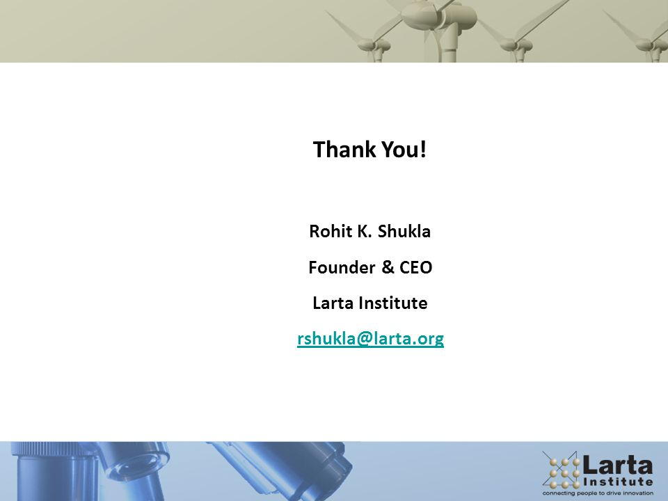 Thank You! Rohit K. Shukla Founder & CEO Larta Institute rshukla@larta.org