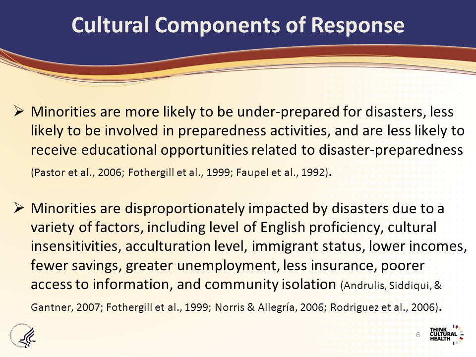  Minorities are more likely to be under-prepared for disasters, less likely to be involved in preparedness activities, and are less likely to receive educational opportunities related to disaster-preparedness (Pastor et al., 2006; Fothergill et al., 1999; Faupel et al., 1992).