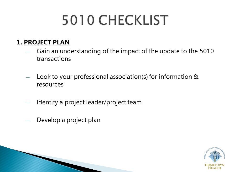 1. PROJECT PLAN ― Gain an understanding of the impact of the update to the 5010 transactions ― Look to your professional association(s) for informatio