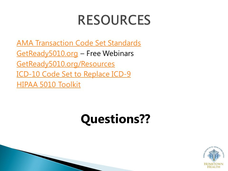 AMA Transaction Code Set Standards GetReady5010.orgGetReady5010.org – Free Webinars GetReady5010.org/Resources ICD-10 Code Set to Replace ICD-9 HIPAA 5010 Toolkit Questions