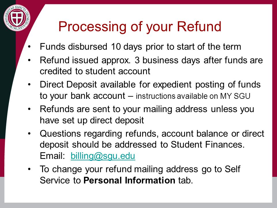 Processing of your Refund Funds disbursed 10 days prior to start of the term Refund issued approx.