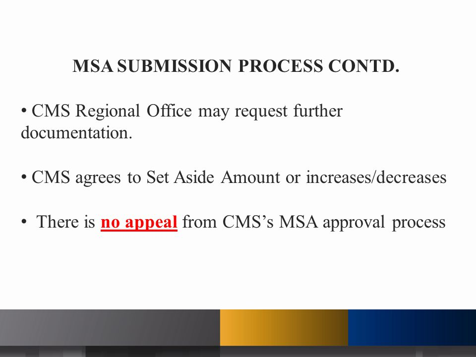 MSA SUBMISSION PROCESS CONTD. CMS Regional Office may request further documentation.