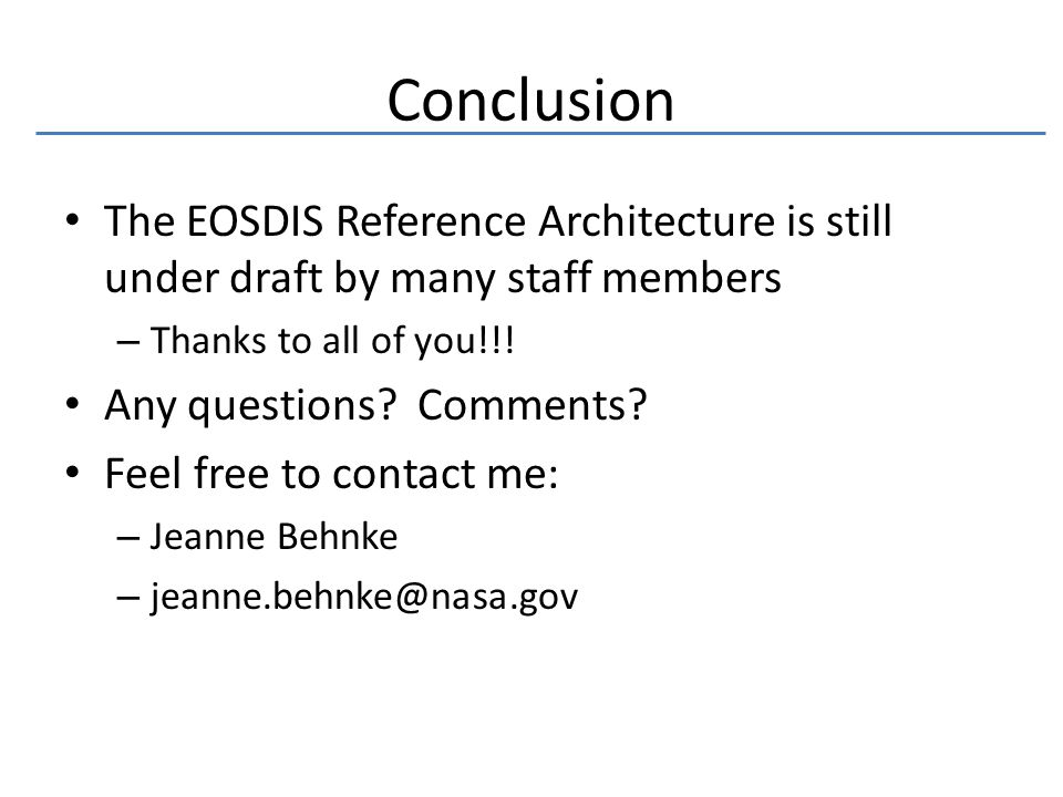 Conclusion The EOSDIS Reference Architecture is still under draft by many staff members – Thanks to all of you!!.