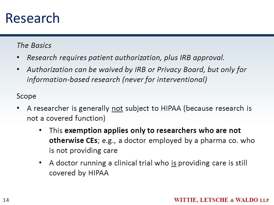 WITTIE, LETSCHE & WALDO LLP Research The Basics Research requires patient authorization, plus IRB approval.