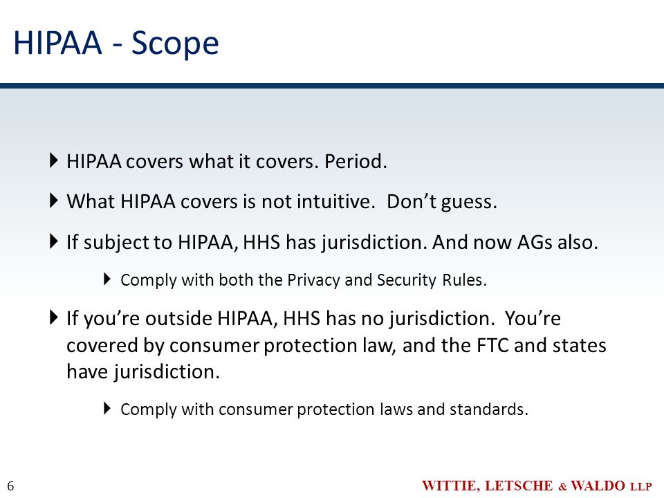 WITTIE, LETSCHE & WALDO LLP HIPAA - Scope  HIPAA covers what it covers.
