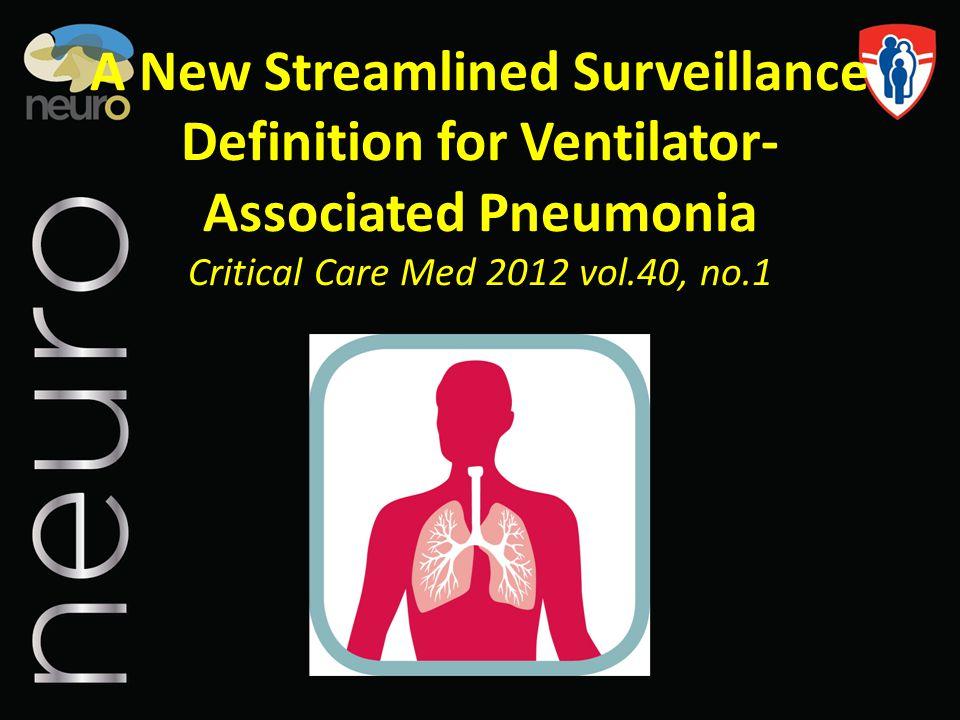 A New Streamlined Surveillance Definition for Ventilator- Associated Pneumonia Critical Care Med 2012 vol.40, no.1