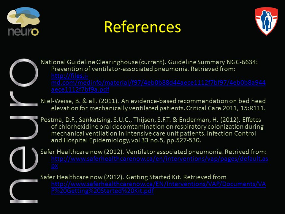 References National Guideline Clearinghouse (current). Guideline Summary NGC-6634: Prevention of ventilator-associated pneumonia. Retrieved from: http