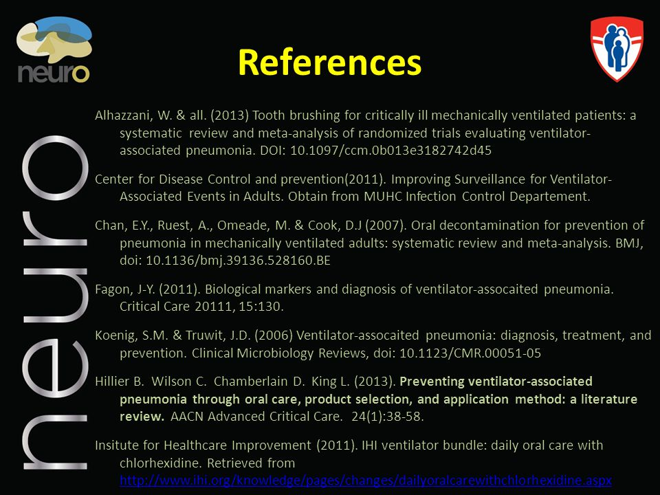 References Alhazzani, W. & all. (2013) Tooth brushing for critically ill mechanically ventilated patients: a systematic review and meta-analysis of ra