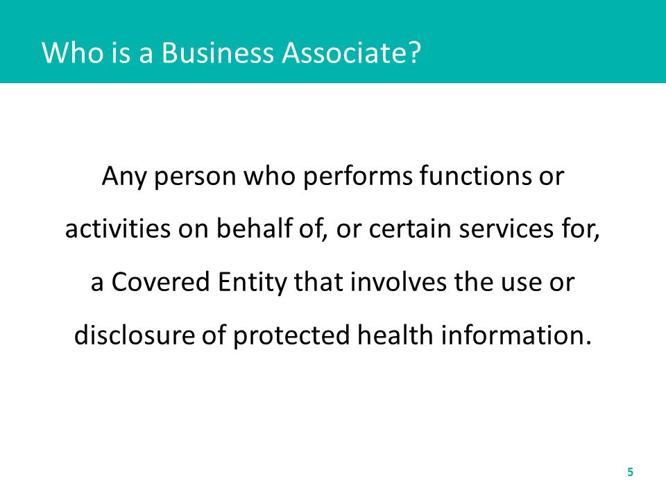 Any person who performs functions or activities on behalf of, or certain services for, a Covered Entity that involves the use or disclosure of protect