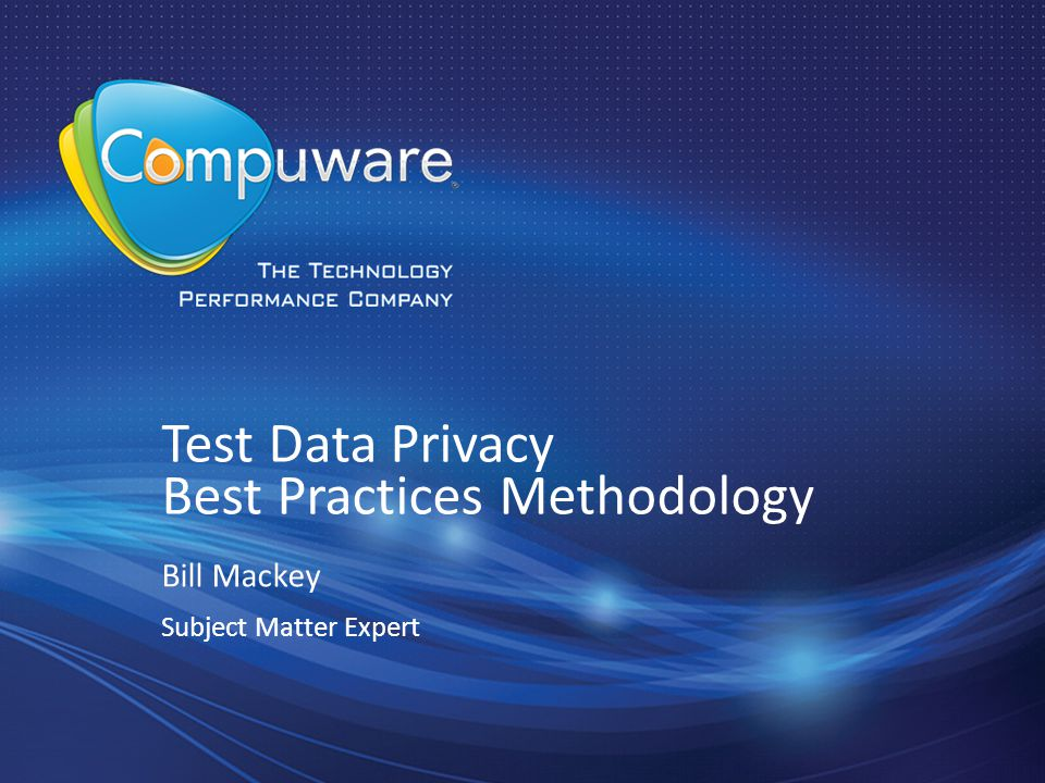 Test Data Privacy Best Practices Methodology Bill Mackey Subject Matter Expert