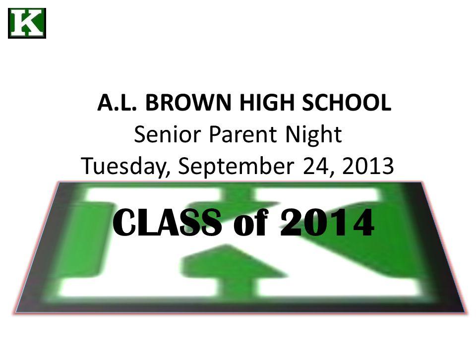 A.L. BROWN HIGH SCHOOL Senior Parent Night Tuesday, September 24, 2013 CLASS of 2014