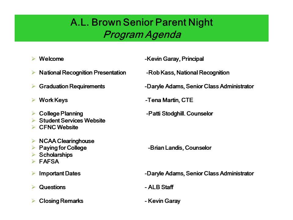 A.L. Brown Senior Parent Night Program Agenda  Welcome -Kevin Garay, Principal  National Recognition Presentation -Rob Kass, National Recognition 
