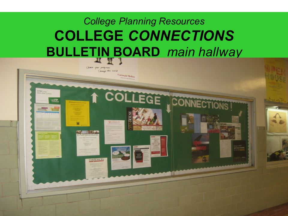 College Planning Resources COLLEGE CONNECTIONS BULLETIN BOARD main hallway