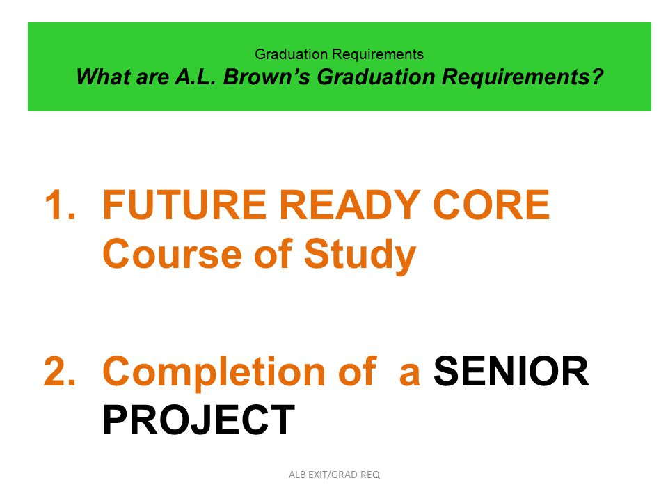 Graduation Requirements What are A.L. Brown's Graduation Requirements.