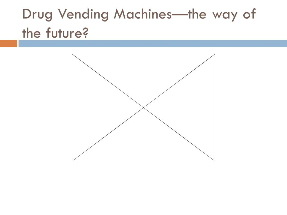 Drug Vending Machines—the way of the future?