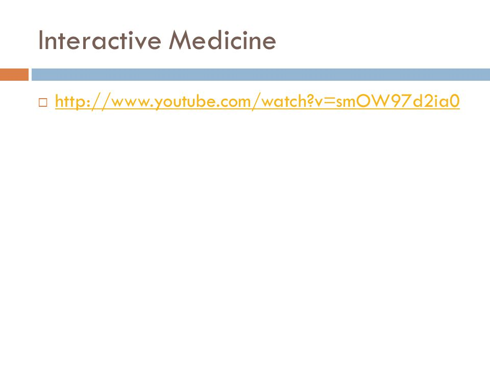 Interactive Medicine  http://www.youtube.com/watch?v=smOW97d2ia0 http://www.youtube.com/watch?v=smOW97d2ia0