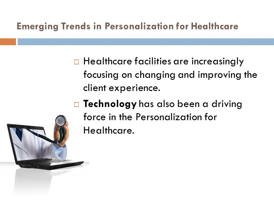 Emerging Trends in Personalization for Healthcare  Healthcare facilities are increasingly focusing on changing and improving the client experience.