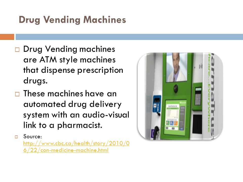 Drug Vending Machines  Drug Vending machines are ATM style machines that dispense prescription drugs.