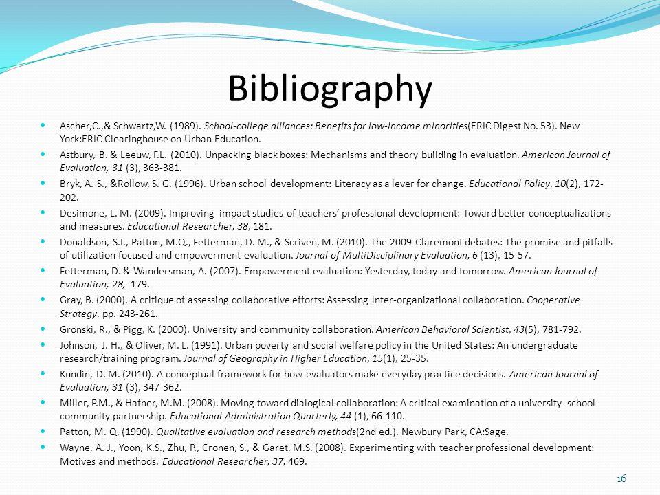 Bibliography Ascher,C.,& Schwartz,W. (1989). School-college alliances: Benefits for low-income minorities(ERIC Digest No. 53). New York:ERIC Clearingh