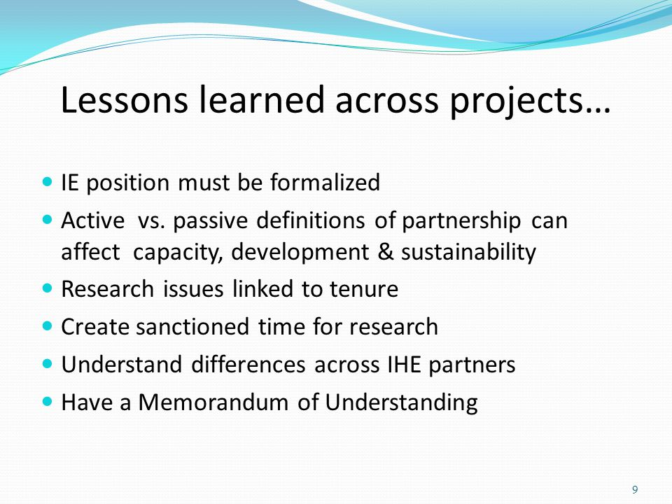 Lessons learned across projects… IE position must be formalized Active vs.