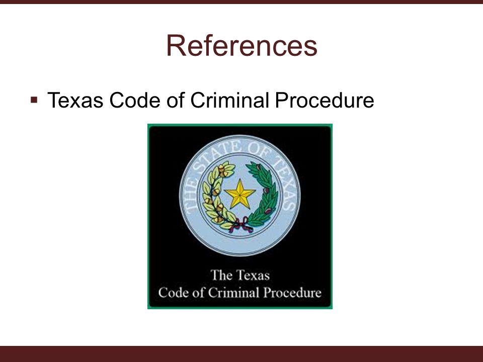 References  Texas Code of Criminal Procedure