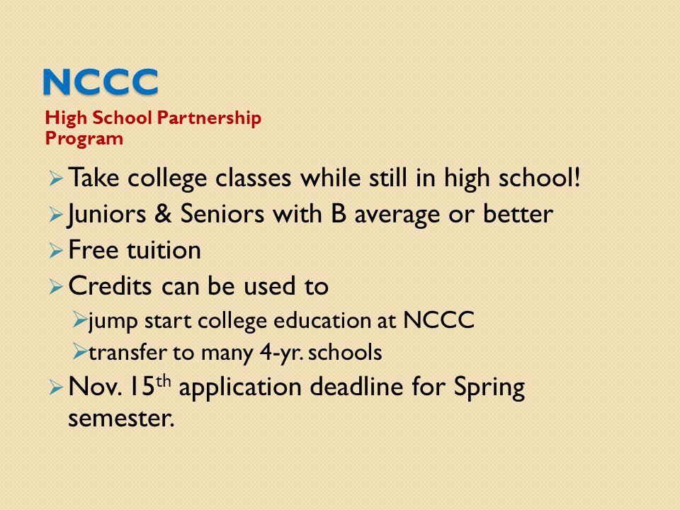 NCCC High School Partnership Program  Take college classes while still in high school.