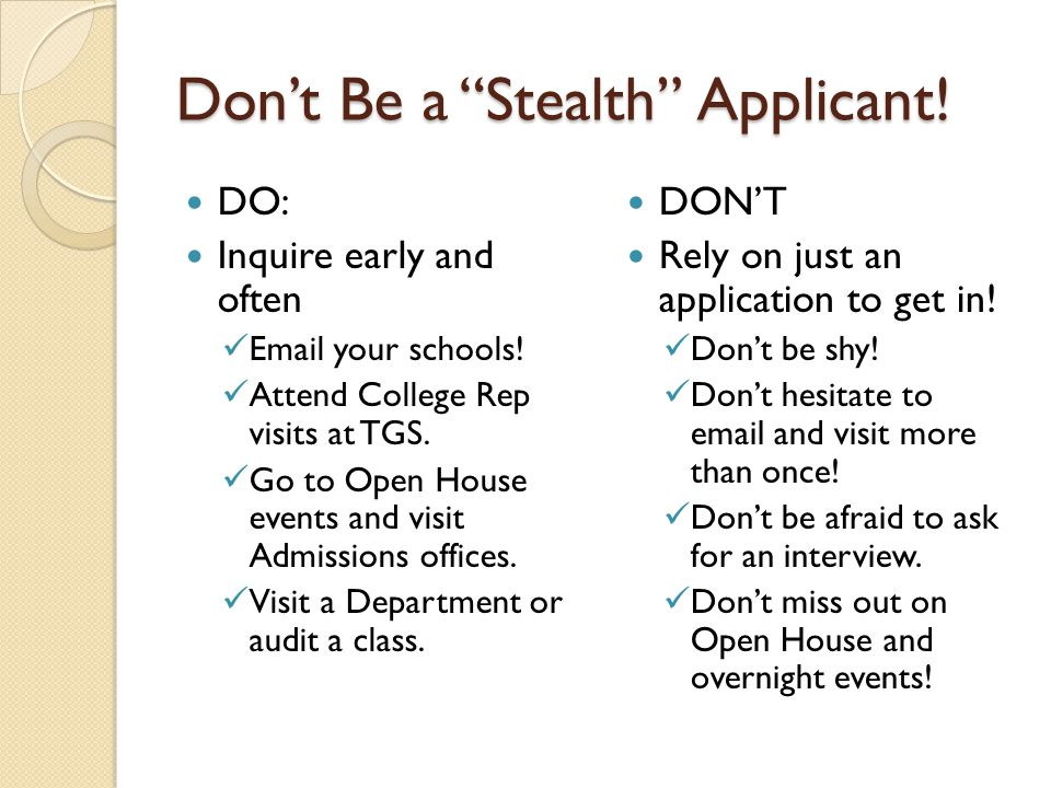 Don't Be a Stealth Applicant. DO: Inquire early and often Email your schools.
